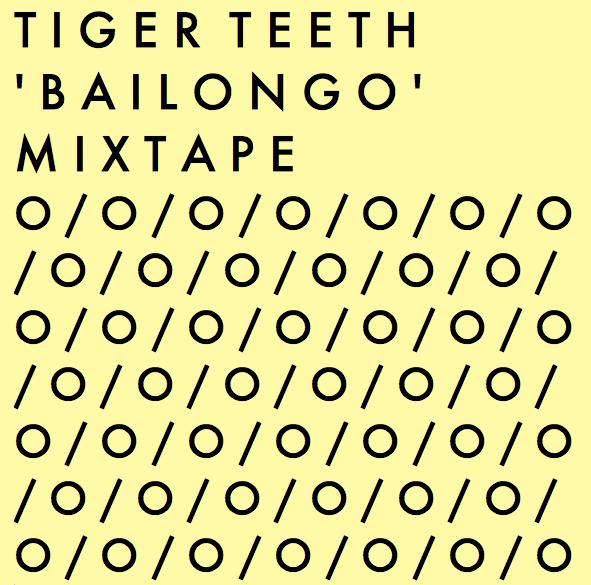 tiger teeth 'bailongo' mixtape